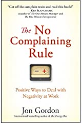 The No Complaining Rule: Positive Ways to Deal with Negativity at Work (Jon Gordon) Kindle Edition