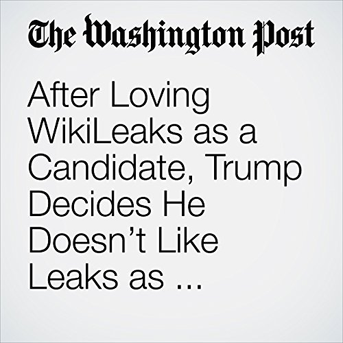 After Loving WikiLeaks as a Candidate, Trump Decides He Doesn't Like Leaks as President copertina