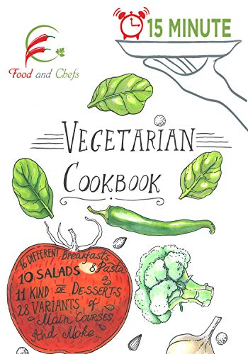 15 Minute Vegetarian CookBook: Delicious Healthy Fast and Easy Cooking (15 Minute Cooking Book 1)