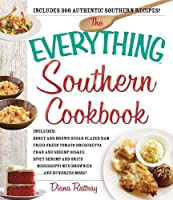 The Everything Southern Cookbook: Includes Honey and Brown Sugar Glazed Ham, Fried Green Tomato Bruschetta, Crab and Shrimp Bisque, Spicy Shrimp and Grits, Mississippi Mud Brownies...and Hundreds More! (Everything®)
