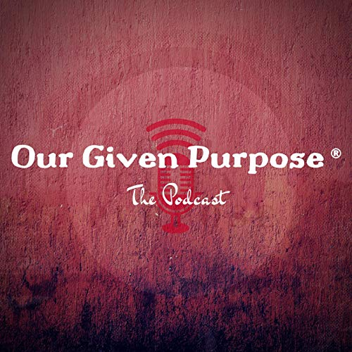 Our Given Purpose Podcast By Torrie Slaughter cover art