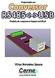Projetando um Conversor RS485USB Projeto de esquema e layout no KiCad (Portuguese Edition)