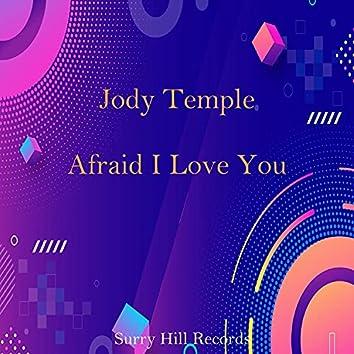 Afraid I Love You