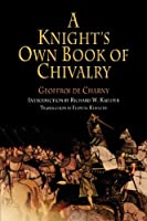 A Knight's Own Book of Chivalry (The Middle Ages Series)