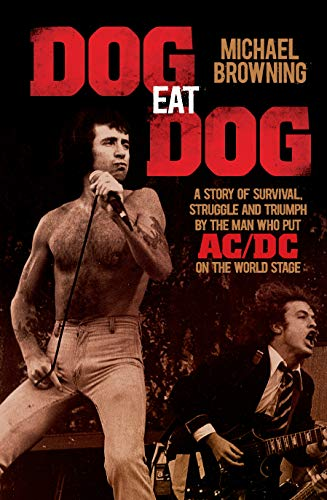 Dog Eat Dog: A Story of Survival, Struggle and Triumph by the Man Who Put AC/DC on the World Stage