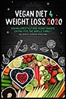 Vegan Diet 4 Weight Loss 2020: Vegan Lifestyle And Plant Based Eating For The Whole Family
