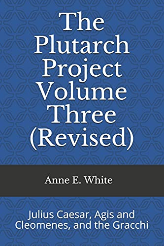 The Plutarch Project Volume Three (Revised): Julius Caesar, Agis and Cleomenes, and the Gracchi