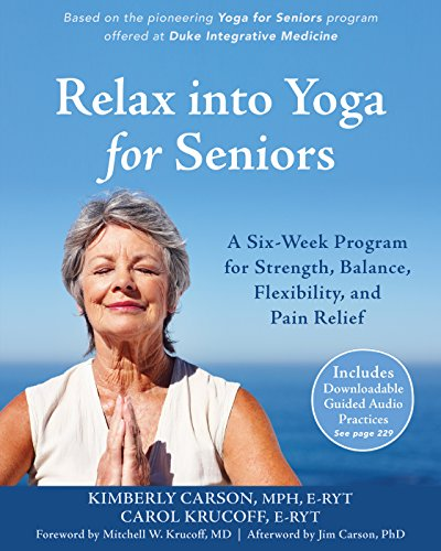Relax into Yoga for Seniors: A Six-Week Program for Strength, Balance,...