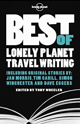 [(Best of Lonely Planet Travel Writing)] [Edited by Tony Wheeler] published on (November, 2009)