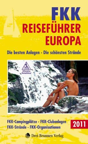 FKK Reiseführer Europa 2011: Die besten Anlagen - Die schönsten Strände