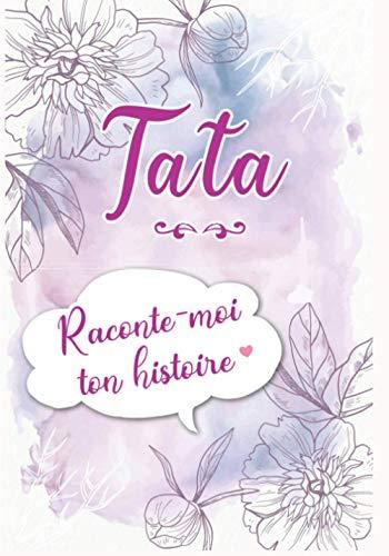 Tata Raconte-moi ton Histoire: Journal mémoire à faire remplir par sa Tante avec le récit de sa vie   Souvenir de famille & Cadeau original (anniversaire, Noël)