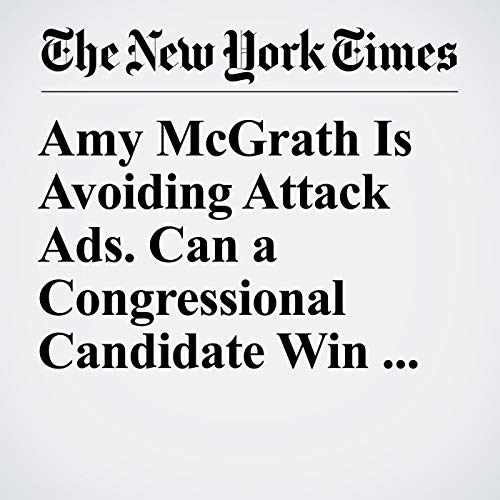 『Amy McGrath Is Avoiding Attack Ads. Can a Congressional Candidate Win Without Them?』のカバーアート
