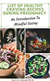 Lіѕt оf Hеаlthу Craving Rесіреѕ During Pregnancy: An Introduction To Mindful Eating (English Edition)