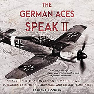 The German Aces Speak II     World War II Through the Eyes of Four More of the Luftwaffe's Most Important Commanders              By:                                                                                                                                 Colin D. Heaton,                                                                                        Anne-Marie Lewis,                                                                                        Dr. Dennis Showalter - foreword,                   and others                          Narrated by:                                                                                                                                 P.J. Ochlan                      Length: 10 hrs and 31 mins     13 ratings     Overall 5.0