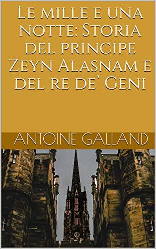 Le mille e una notte: Storia del principe Zeyn Alasnam e del re de' Geni