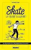 Skate - Le guide illustré