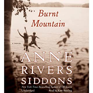 Burnt Mountain                   By:                                                                                                                                 Anne Rivers Siddons                               Narrated by:                                                                                                                                 Kate Reading                      Length: 9 hrs and 11 mins     62 ratings     Overall 3.2