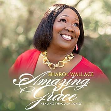 Sharol Wallace Amazing Grace Healing Through Songs