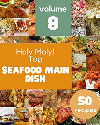 Holy Moly! Top 50 Seafood Main Dish Recipes Volume 8: A Seafood Main Dish Cookbook You Will Love (English Edition)