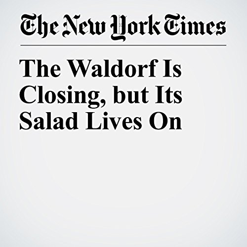 The Waldorf Is Closing, but Its Salad Lives On copertina
