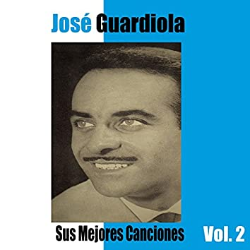 José Guardiola / Sus Mejores Canciones, Vol. 2