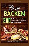 Brot backen: 200 Brot Rezepte zum selber backen. Eine große