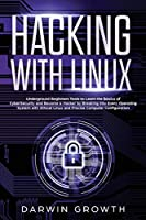 Hacking with Linux: Underground Beginners Tools to Learn the Basics of CyberSecurity and Become a Hacker by Breaking into Every Operating System with Ethical Linux and Precise Computer Configuration