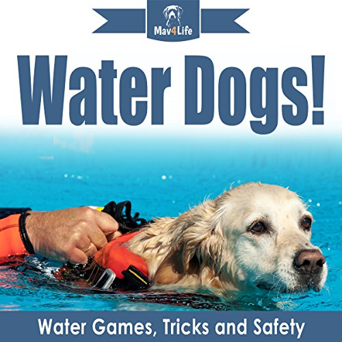 Water Dogs!: Water Games, Tricks, and Safety audiobook cover art