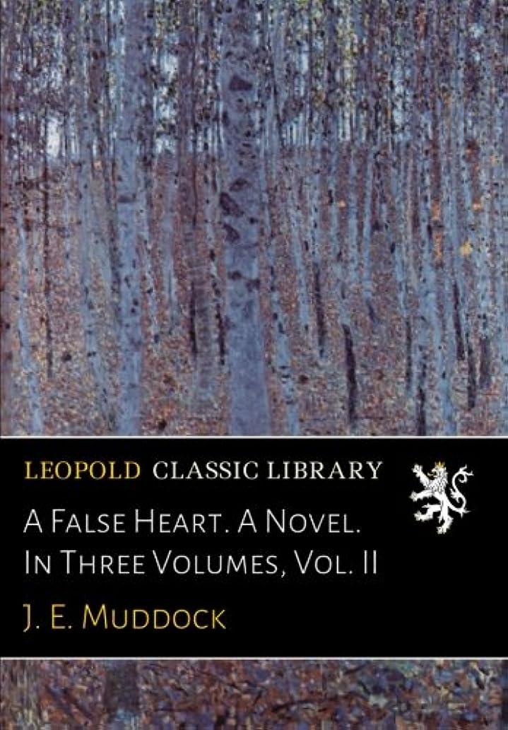 オリエンタル精神医学コーナーA False Heart. A Novel. In Three Volumes, Vol. II