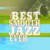Best Smooth Jazz Ever by Best Smooth Jazz Ever (2002-08-27)