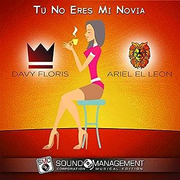 Tú No Eres Mi Novia (feat. Ariel El Leon)