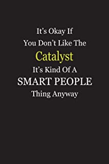 It's Okay If You Don't Like The Catalyst It's Kind Of A Smart People Thing Anyway: Blank Lined Notebook Journal