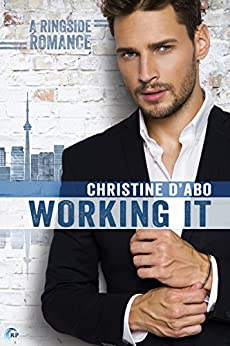 Working It (Ringside Romance Book 1) by [Christine d'Abo]