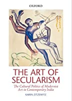 Oxford University Press The Art Of Secularism: The Cultural Politics Of Modernist Art In Contemporary India [Paperback] [Oct 07, 2014] Karin Zitzewitz