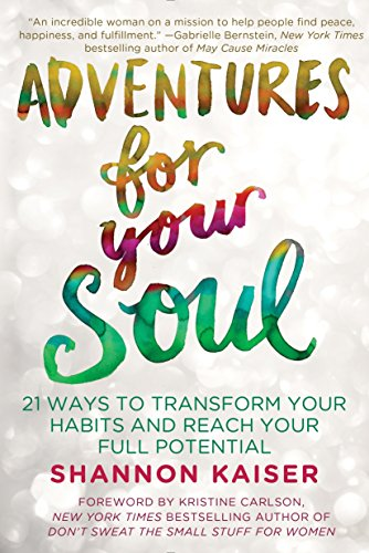 Adventures for Your Soul: 21 Ways to Transform Your Habits and Reach...
