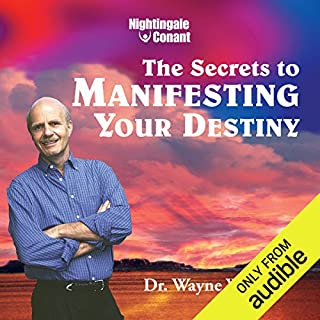 Secrets to Manifesting Your Destiny                   Written by:                                                                                                                                 Wayne W. Dyer                               Narrated by:                                                                                                                                 Wayne W. Dyer                      Length: 7 hrs and 4 mins     9 ratings     Overall 5.0