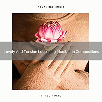 Lovely And Tension Loosening Meditation Compositions