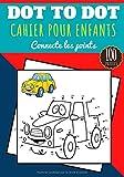 Dot to dot: 4 - 8 ans Filles et garçons | Cahier d'activité pour enfants Point par point | Connecte les points puis Colorier | Livre de 100 Puzzles, ... Véhicules, Dinosaures, Végétaux et plus.