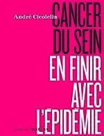 Cancer du sein, en finir avec l'épidémie d'André Cicolella