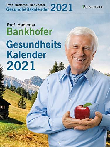 Prof. Bankhofers Gesundheitskalender 2021. Der beliebte Tagesabreißkalender: Zuverlässige Hausmittel und Naturrezepte für Gesundheit, Schönheit und Wohlbefinden