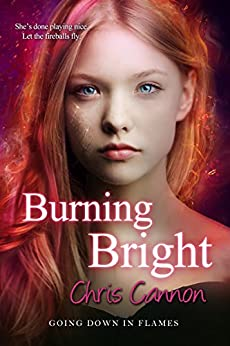 Burning Bright (Going Down in Flames Book 5) by [Chris Cannon]