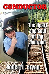 Image: Conductor: The Heart and Soul of the Railroad | Kindle Edition | by Robert L. Bryan (Author), Kimberly Capuder (Photographer). Publication Date: January 17, 2017