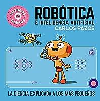Robótica e inteligencia artificial: La ciencia explicada a los más pequeños / Ro botics for Smart Kids (Futuros genios)