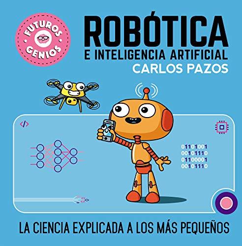 Robótica e inteligencia artificial (Futuros Genios 5): La ciencia explicada a los más pequeños