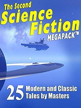 The Second Science Fiction Megapack: 25 Modern and Classic Tales by Masters by [Robert Silverberg, Lawrence Watt-Evans, Nina Kiriki Hoffman, Tom Purdom, Philip K. Dick, Marion Zimmer Bradley, Ben Bova]