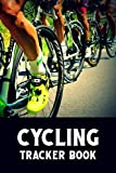 Cycling Tracker Book: Cycling Record Keeping Log Book for Tracking Your Time, Distance, Speed, and Calories Burned - Cyclist Image Cover (Cycling Logbook)