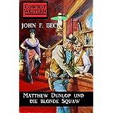Matthew Dunlop und die blonde Squaw (German Edition)