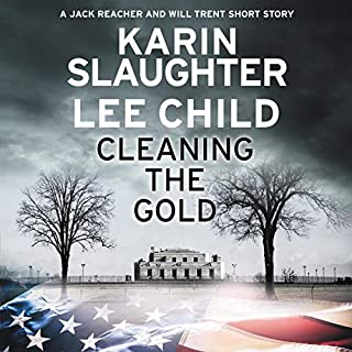 Cleaning the Gold     A Jack Reacher and Will Trent Short Story              Written by:                                                                                                                                 Karin Slaughter,                                                                                        Lee Child                               Narrated by:                                                                                                                                 Eric Jason Martin,                                                                                        Jeff Harding                      Length: 2 hrs and 4 mins     2 ratings     Overall 4.0