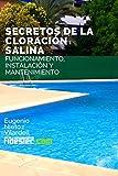Secretos de la cloracion salina: Funcionamiento,...