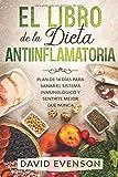 El Libro de la Dieta Antiinflamatoria: Plan de 14 días para Sanar el...